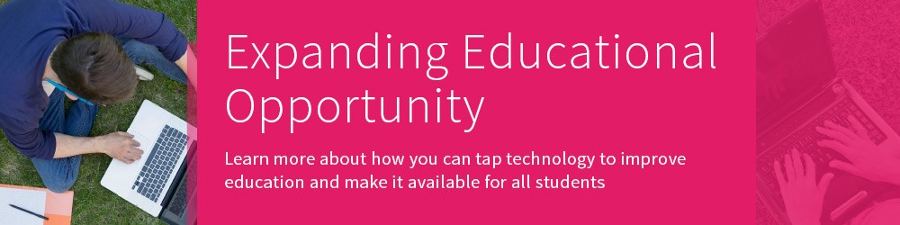 Click this image to learn more about how you can tap technology to improve education and make it available for all students.
